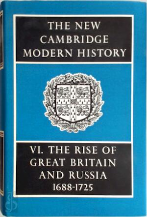 The New Cambridge Modern History: Volume 6, The Rise of Great Britain and Russia, 1688-1715/25 - J. S. Bromley