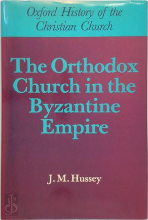 The Orthodox Church in the Byzantine Empire - J.M. Hussey