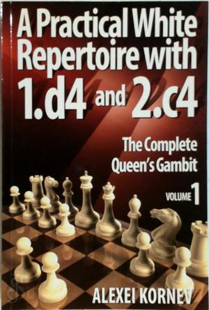 Practical White Repertoire with 1.d4 and 2.c4 - Alexei Kornev