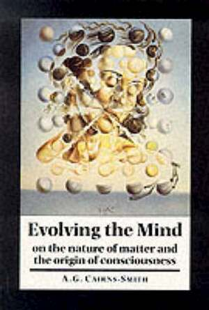 Evolving the Mind - A. Graham Cairns-Smith