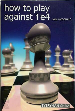 How to Play Against 1 e4 - Neil McDonald