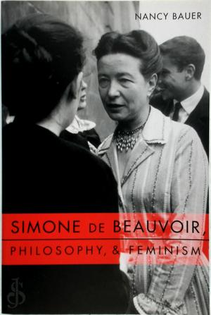Simone De Beauvoir, Philosophy, & Feminism - Nancy Bauer