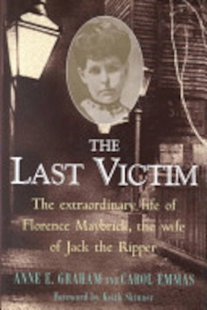 The Last Victim - The extraordinary life of Florence Maybrick, the wife of Jack the Ropper - Anne E. Graham, Carol Emmas