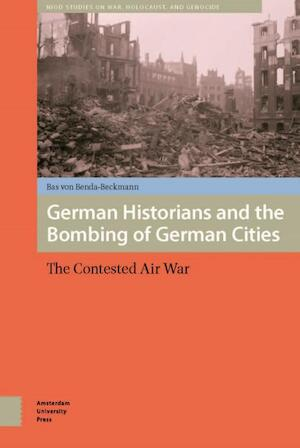 German historians and the bombing of German cities - Bas von Benda-Beckmann