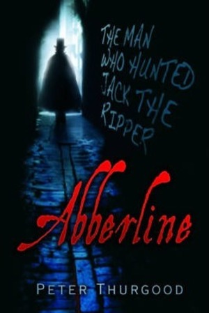 Abberline - The man who hunted Jack the Ripper - Peter Thurgood