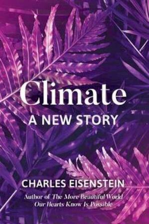 Climate: a new story - charles eisenstein
