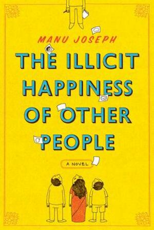 The Illicit Happiness of Other People - Manu Joseph