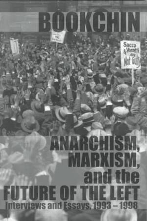 Anarchism, Marxism and the Future of the Left - Murray Bookchin