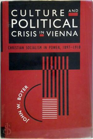 Culture & Political Crisis in Vienna - Christian Socialism in Power 1897-1918 - John W Boyer