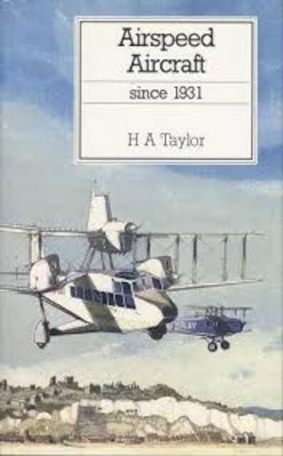 Airspeed aircraft since 1931 - Harold Anthony Taylor, Don H. Middleton