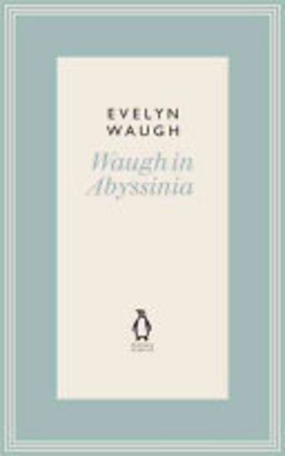 Waugh in Abyssinia - Evelyn Waugh