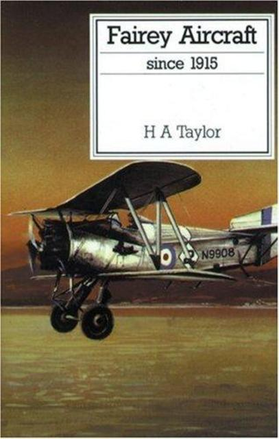 Fairey Aircraft Since 1915 - H. A. Taylor
