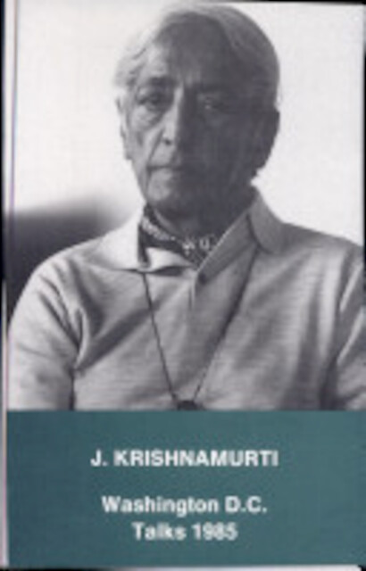 Washington D.C. 1985 talks - Jiddu Krishnamurti