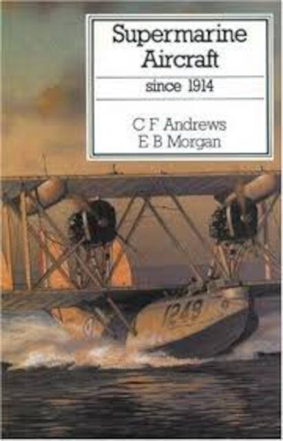 Supermarine aircraft since 1914 - Charles Ferdinand Andrews, Eric B. Morgan