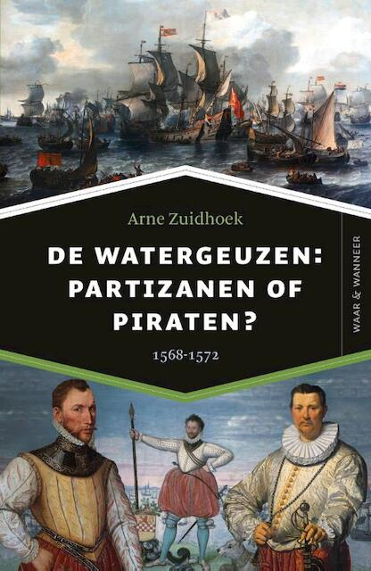 De watergeuzen: partizanen of piraten? - Arne Zuidhoek