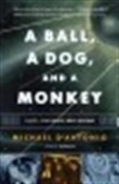 A Ball, a Dog, and a Monkey - Michael D'antonio
