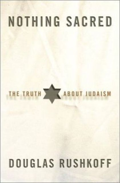 Nothing Sacred / The Truth about Judaism - Douglas Rushkoff