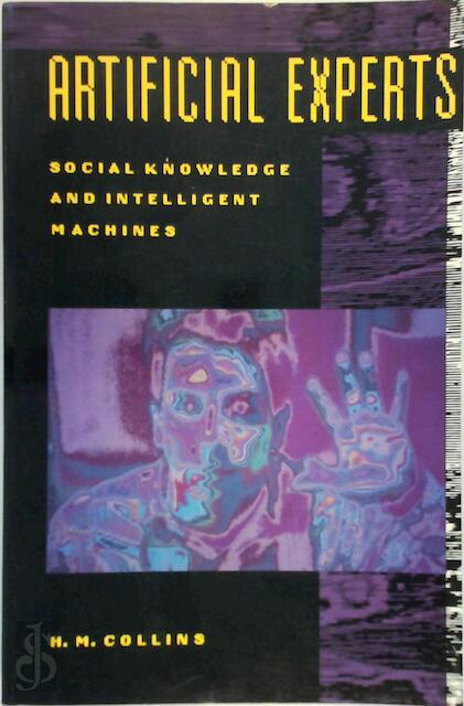 Artificial Experts - Social Knowledge and Intelligent Machines - Harry Collins