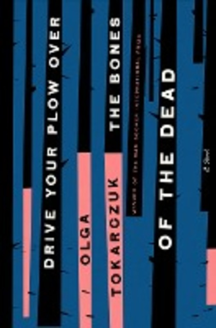 Drive Your Plow Over the Bones of the Dead - olga tokarczuk
