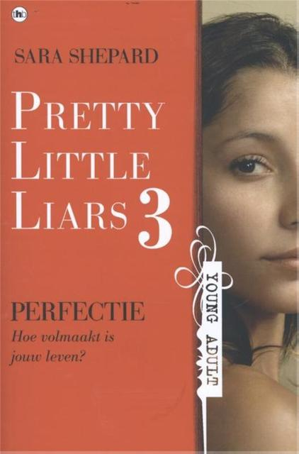 Pretty Little Liars 3: Perfectie - Sara Shepard