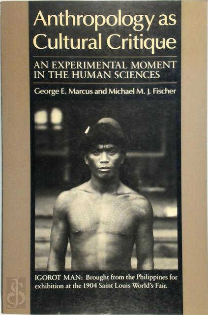 Anthropology as Cultural Critique - George E. Marcus, Michael M.J. Fisher