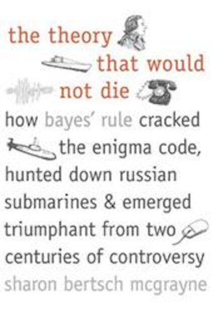 The Theory That Would Not Die - Sharon Bertsch Mcgrayne