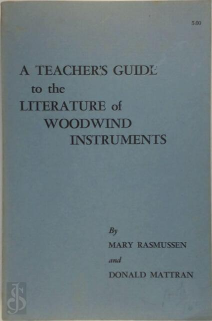 A teacher's guide to the literature of woodwind instruments - Mary Rasmussen, Donald Mattran