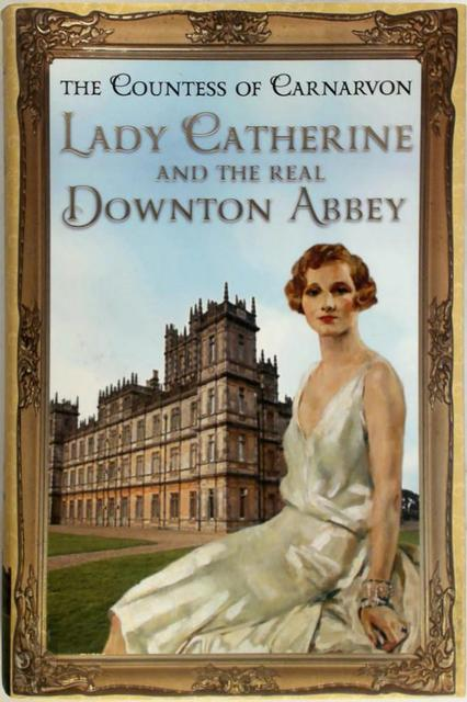 Lady Catherine and the Real Downton Abbey - Countess Of Carnarvon