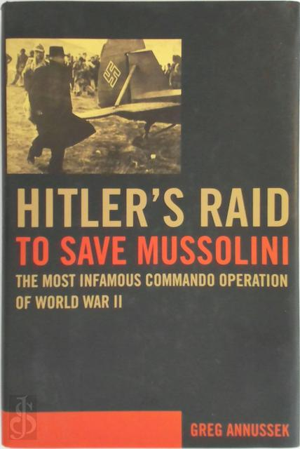Hitler's Raid to Save Mussolini - Greg Annussek
