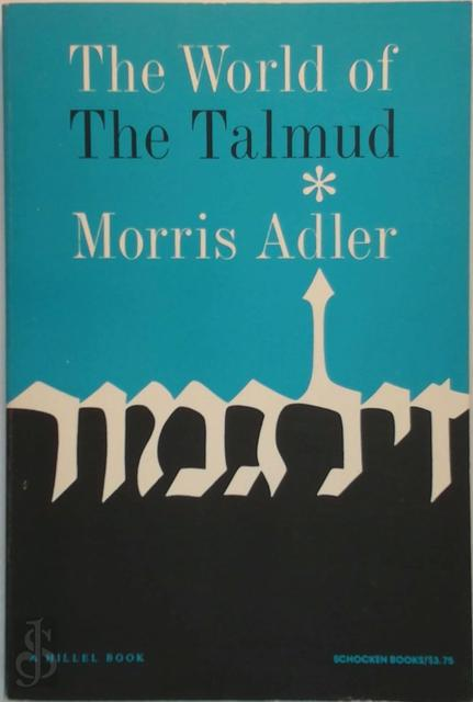 The world of the Talmud - Morris Adler