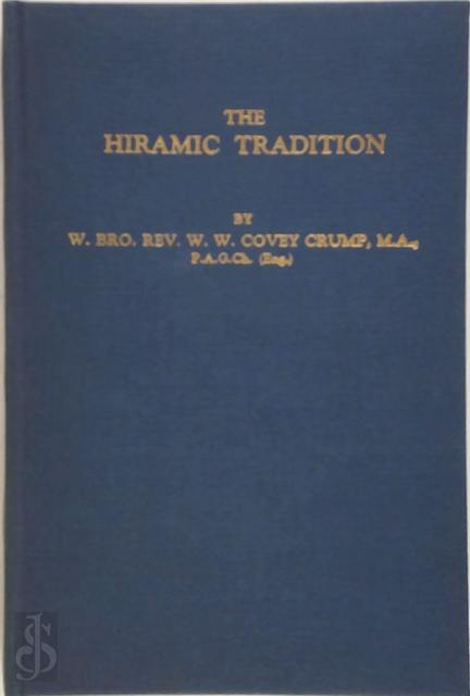 The Hiramic Tradition: A Survey of Hypotheses Concerning It - W.W. Covey-Crump