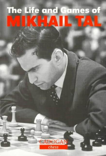 The Life and Games of Mikhail Tal - Mikhail Tal
