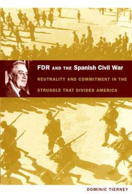 FDR and the Spanish Civil War - Dominic Tierney