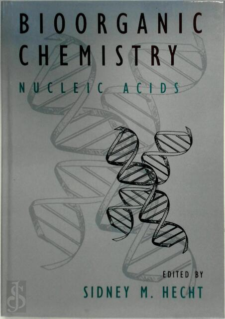 Bioorganic Chemistry: Nucleic Acids - Sidney M. Hecht