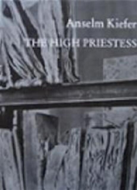 The High Priestess - Anselm Kiefer, With An Essay By Armin Zweite, Foreword By Anne Seymour