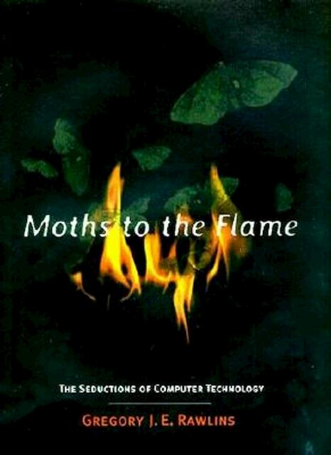 Moths to the Flame - The Seductions of Computer Technology (Paper) - Gje Rawlins