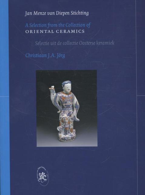 A selection from the Collection of Oriental Ceramics - Christiaan J.A. Jorg