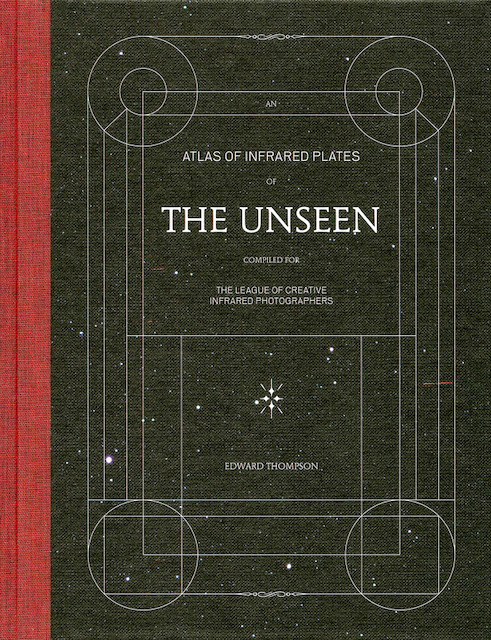 An atlas of infrared plates of the unseen compiled for The League of Creative Infrared Photographers - Edward Thompson