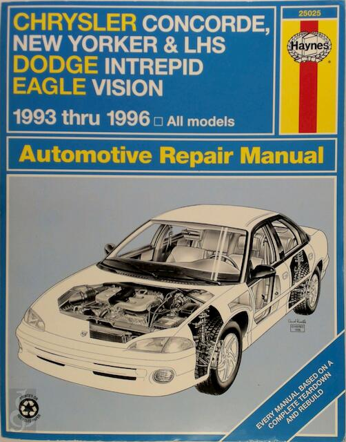 Chrysler LH Series Automotive Repair Manual: Models Covered: Chrysler New Yorker, LHS and Concorde, Dodge Intrepid and Eagle Vision 1993 Through 1996 -