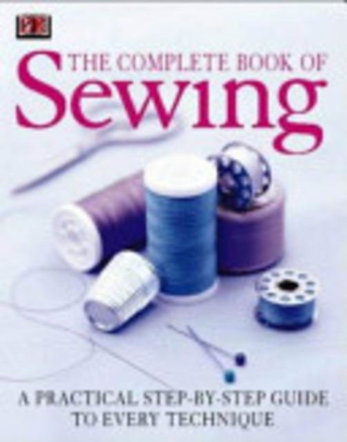 The Complete Book of Sewing - Inc Dk Publishing, Betsy Hosegood