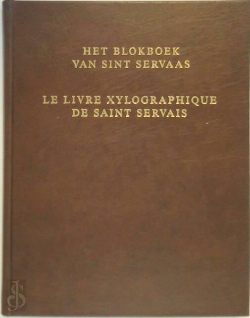 Het Blokboek Van Sint Servaas Le Livre Xylographique De Saint Servais De Slegte