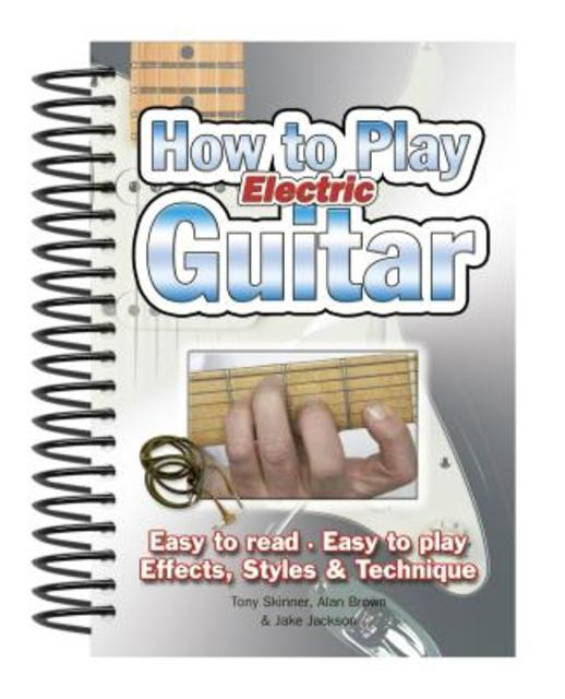 How to Play Electric Guitar - Tony Skinner, Alan Brown, Jake Jackson