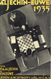 Aleksandr Alehhin, Max Euwe - Aljechin-Euwe 1935 de strijd om het wereldkampioenschap schaken, gespeeld in Nederland in 1935