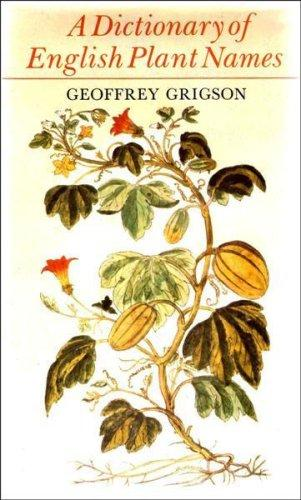 Geoffrey Grigson - A Dictionary of English Plant Names (and Some Products of Plants)