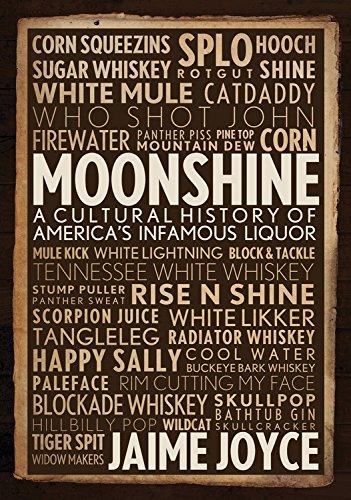 JOYCE, JAIME - Moonshine. A Cultural History of America's Infamous Liquor