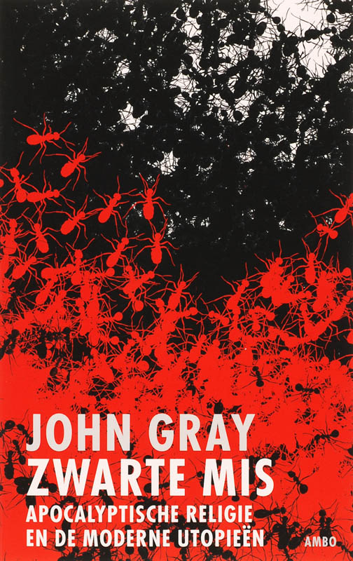 John Gray - Zwarte mis religieus fundamentalisme en de moderne utopieën
