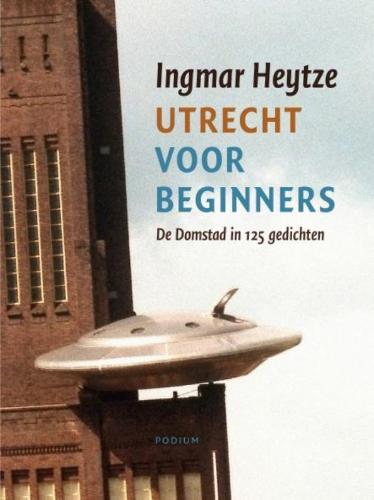 I. Heytze - Utrecht voor beginners de Domstad in 127 gedichten