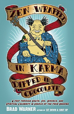 Warner, Brad - Zen Wrapped in Karma Dipped in Chocolate A Trip Through Death, Sex, Divorce, and Spiritual Celebrity in Search of the True Dharma