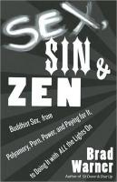 Warner, Brad - Sex, Sin, and Zen A Buddhist Exploration of Sex from Celibacy to Polyamory and Everything in Between