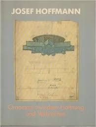 JOSEF FRANZ MARIA HOFFMANN, PETER NOEVER, OSWALD OBERHUBER, ÖSTERREICHISCHES MUSEUM FÜR ANGEWANDTE KUNST, HOCHSCHULE FÜR ANGEWANDTE KUNST (VIENNA, AUSTRIA), HISTORISCHES MUSEUM DER STADT WIEN - Josef Hoffmann, 1870-1956